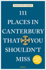 111 Places in Canterbury That You Shouldn't Miss Cover Image