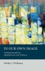 In Our Own Image: Anthropomorphism, Apophaticism, and Ultimacy Cover Image