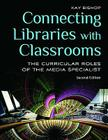 Connecting Libraries with Classrooms: The Curricular Roles of the Media Specialist, 2nd Edition Cover Image