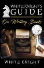 White Knight's Guide on Writing Books Cover Image