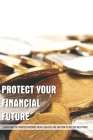 Protect Your Financial Future: Learn Who The Trusted Precious Metal Dealers Are And How To Get The Best Price: Books On Metal Trading Cover Image