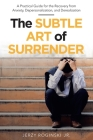 The Subtle Art of Surrender: A Practical Guide for the Recovery from Anxiety, Depersonalization, and Derealization Cover Image