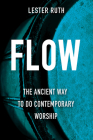 Flow: The Ancient Way to Do Contemporary Worship Cover Image