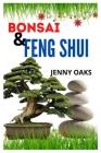 Bonsai and Feng Shui: A guide to understanding Bonsai and Feng Shui Cover Image