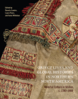 Object Lives and Global Histories in Northern North America: Material Culture in Motion, c.1780 - 1980 (McGill-Queen's/Beaverbrook Canadian Foundation Studies in Art History #32) Cover Image