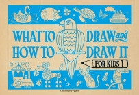 What to Draw and How to Draw It for Kids Cover Image