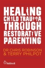Healing Child Trauma Through Restorative Parenting: A Model for Supporting Children and Young People Cover Image