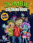 Zombie Coloring Book For Kids: Frightening Zombies Coloring Book for Children and Kids of all ages, Great Zombie Gifts for Teens and Toddlers who lov Cover Image
