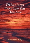 Do Not Forget What Your Eyes Have Seen Cover Image