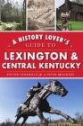 A History Lover's Guide to Lexington and Central Kentucky (History & Guide) Cover Image