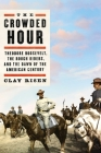 The Crowded Hour: Theodore Roosevelt, the Rough Riders, and the Dawn of the American Century Cover Image