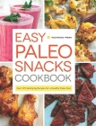 Easy Paleo Snacks Cookbook: Over 125 Satisfying Recipes for a Healthy Paleo Diet Cover Image