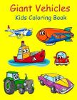 Giant Vehicles Kids Coloring Book: Coloring Book for Kids Giant Size 8.5*11 Inch. Activity Book for Boys and Girls, for Kids 3-6, 4-8. Cover Image