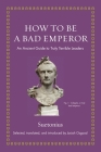 How to Be a Bad Emperor: An Ancient Guide to Truly Terrible Leaders Cover Image