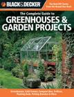 The Complete Guide to Greenhouses & Garden Projects: Greenhouses, Cold Frames, Compost Bins, Trellises, Planting Beds, Potting Benches & More Cover Image