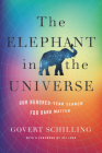 The Elephant in the Universe: Our Hundred-Year Search for Dark Matter Cover Image