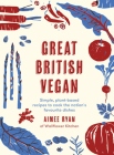 Great British Vegan: Simple, plant-based recipes to cook the nation's favourite dishes Cover Image