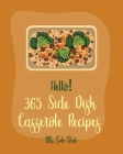 Hello! 365 Side Dish Casserole Recipes: Best Side Dish Casserole Cookbook Ever For Beginners [Book 1] Cover Image