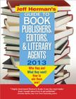 Jeff Herman's Guide to Book Publishers, Editors, and Literary Agents 2013: Who They Are! What They Want! How to Win Them Over! Cover Image