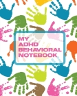 My ADHD Behavioral Notebook: Attention Deficit Hyperactivity Disorder - Children - Record and Track - Impulsivity Cover Image