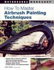 How to Master Airbrush Painting Techniques (Motorbooks Workshop) Cover Image