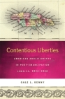 Contentious Liberties: American Abolitionists in Post-Emancipation Jamaica, 1834-1866 (Race in the Atlantic World #6) Cover Image