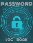 Password Log Book: Premium Password Logbook Journal - Website Password Organizer and Tracker To Protect and Manage Usernames and Password Cover Image