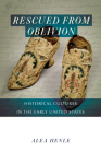 Rescued from Oblivion: Historical Cultures in the Early United States (Public History in Historical Perspective) Cover Image