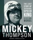 Mickey Thompson: The Lost Story of the Original Speed King in His Own Words Cover Image