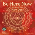 Be Here Now 2022 Wall Calendar: Teachings from RAM Dass Cover Image
