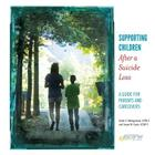 Supporting Children After a Suicide Loss: A Guide for Parents and Caregivers Cover Image