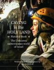 Caving in the Holy Land (Pictorial Book): The Unknown Subterranean World of Israel Cover Image