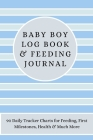Baby Boy Log Book & Feeding Journal: 90 Daily Tracker Charts for Feeding, First Milestones, Health & Much More Cover Image