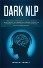 Dark NLP: The Best Guide for Beginners to Learn the Secrets of Neuro-Linguistic Programming and Subliminal Persuasion in Dark Ps Cover Image