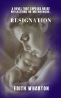 Resignation: A novel that exposes great reflections on motherhood. Cover Image