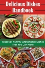 Delicious Dishes Handbook: Discover Yummy Afghanistan Dishes That You Can Make: Afghanistan Cuisine Meal Cover Image