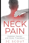 Neck Pain: Common Causes and Home Treatment Cover Image