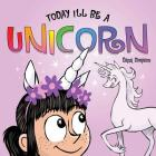 Today I'll Be a Unicorn (Phoebe and Her Unicorn) Cover Image