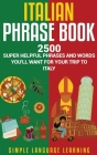 Italian Phrase Book: 2500 Super Helpful Phrases and Words You'll Want for Your Trip to Italy Cover Image
