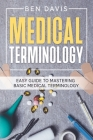 Medical Terminology: Easy Guide to Mastering Basic Medical Terminology Cover Image