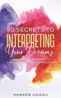 30 Secrets to Interpreting Your Dreams: A Practical and Biblical Framework Cover Image