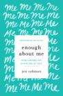 Enough about Me: Find Lasting Joy in the Age of Self Cover Image