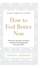 How to Feel Better Now: Experience miraculous emotional and physical healing through God's gift of EFT Cover Image
