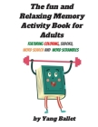 The fun and relaxing memory activity book for adults: Featuring Coloring, Sudoku, Word Search and Word Scrambles Cover Image