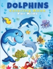 Dolphins Coloring Book For Kids: Cute And Fun Dolphin Coloring Pages For Kids, Boys & Girls, Ages 4-8, 5-7, 8-12. Beautiful Activity Book For Kids And Cover Image