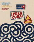 !Mira Cuba!: Manifesti Cinematografici, Politici E Sociali/Carteles de Cine, Politicos y Sociales/Movie, Political And Social Poste Cover Image