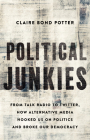Political Junkies: From Talk Radio to Twitter, How Alternative Media Hooked Us on Politics and Broke Our Democracy Cover Image
