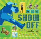 Show Off: How to Do Absolutely Everything. One Step at a Time. Cover Image