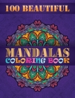 100 Beautiful Mandalas Coloring Book: The Ultimate Mandala Coloring Book for Meditation, Stress Relief and Relaxation Cover Image