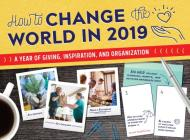 How to Change the World in 2019 Wall Calendar: A Year of Giving, Inspiration, and Organization Cover Image